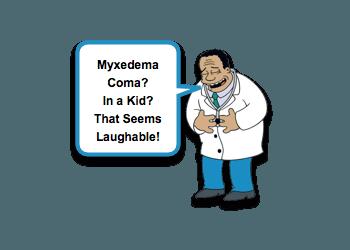 Hypothyroidism and Myxedema Coma — Pediatric EM Morsels